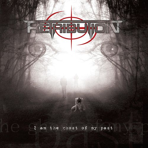 I Am the Ghost of My Past by Retribution