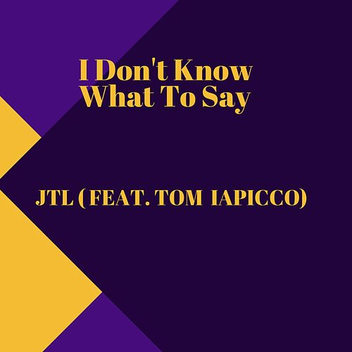 I Don't Know What to Say by J.T.L