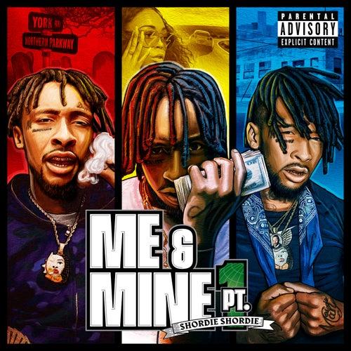 Me & Mine, Pt. 1 von Shordie Shordie
