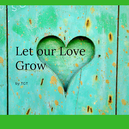 Let our Love Grow (Remix) by T.G.T.