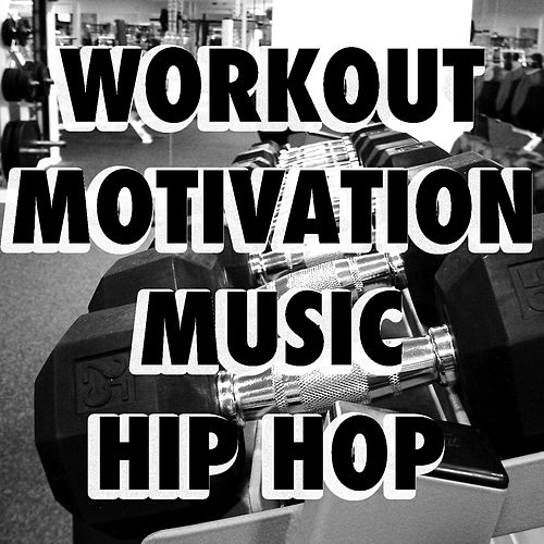 Workout Motivation Music Hip Hop by Various Artists