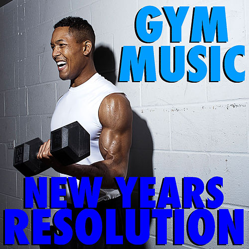 New Years Resolution Gym Music by Various Artists