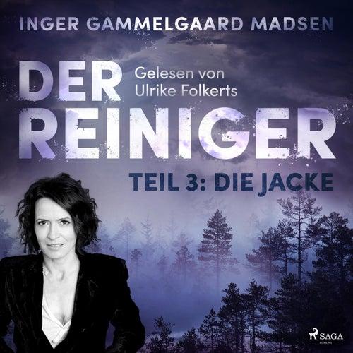 Der Reiniger - Teil 3: Die Jacke (Ungekürzt) von Inger Gammelgaard Madsen