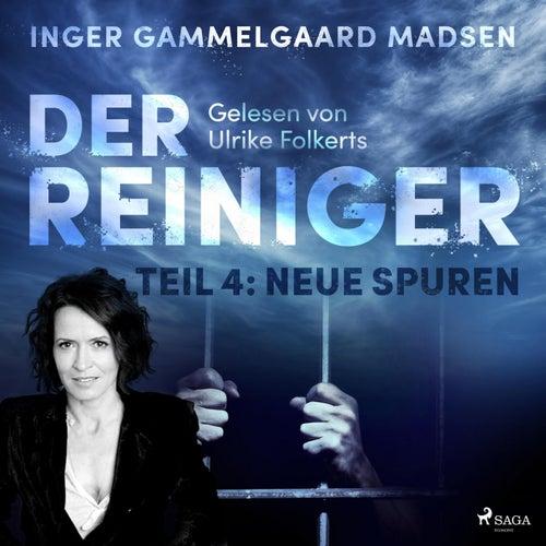 Der Reiniger - Teil 4: Neue Spuren (Ungekürzt) von Inger Gammelgaard Madsen