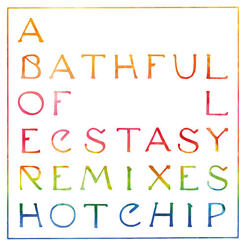 A Bath Full of Ecstasy (Remixes) by Hot Chip