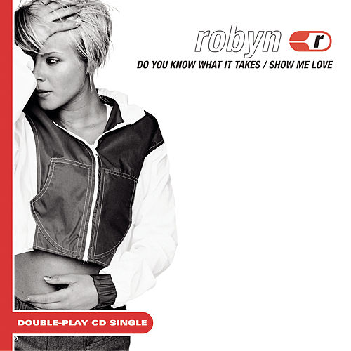 Show Me Love/Do You Know What It Takes by Robyn