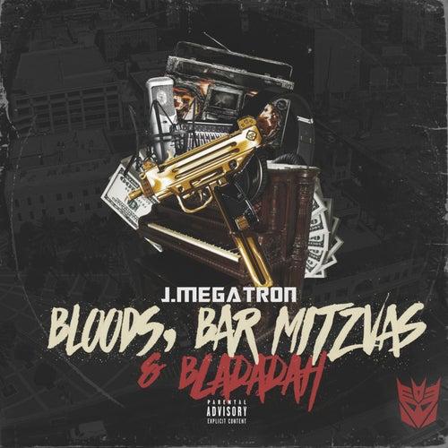 Bloods, Bar Mitzvas & Bladadah by J. Megatron