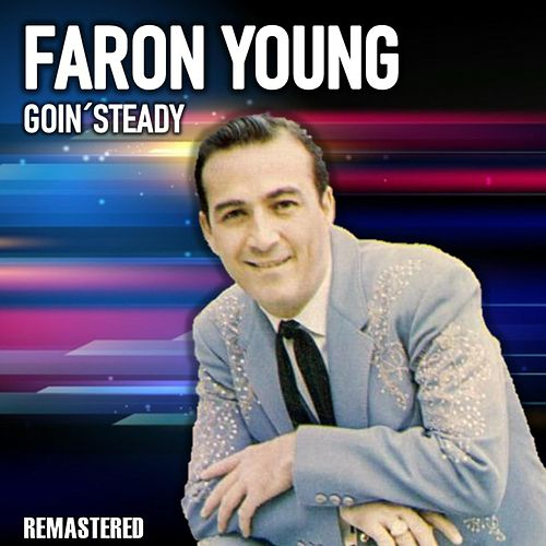 Goin' Steady (Remastered) von Faron Young