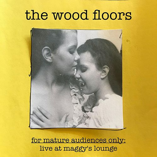 For Mature Audiences Only: Live at Maggy's Lounge de The Wood Floors