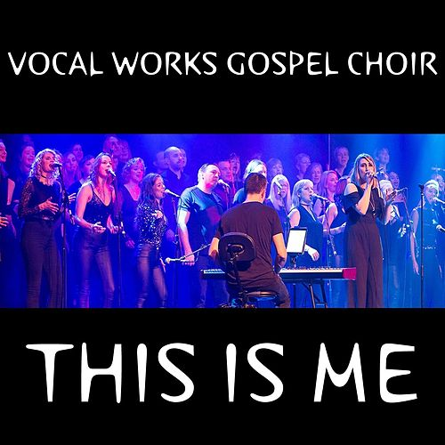 This Is Me (The Greatest Showman) von Vocal Works Gospel Choir