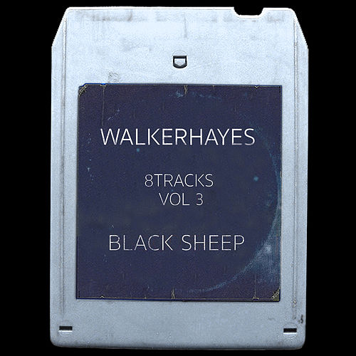 8Tracks, Vol. 3: Black Sheep by Walker Hayes