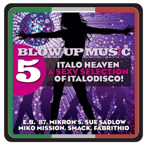 Blow Up Disco, Vol. 5 : Italo Heaven – A Sexy Selection of Italodisco! von Various Artists