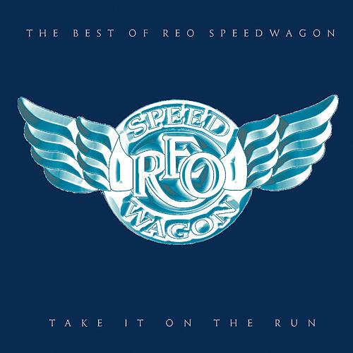 Take It On The Run: The Best Of REO Speedwagon by REO Speedwagon