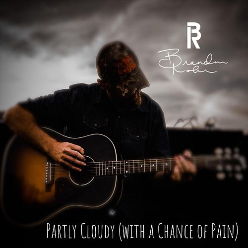 Partly Cloudy (With a Chance of Pain) by Brandon Rohr