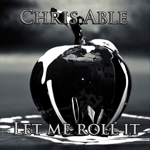 Let Me Roll It by Chris Able