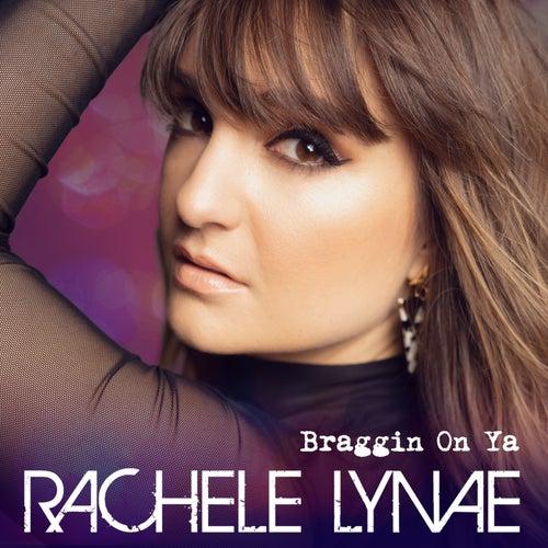 Braggin on Ya by Rachele Lynae