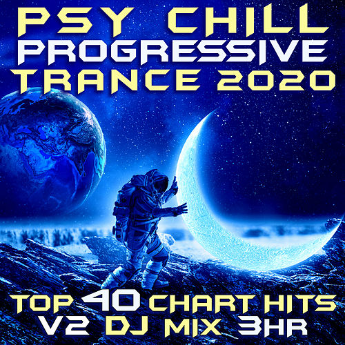 Psy Chill Progressive Trance 2020 Top 40 Chart Hits, Vol. 2 (Goa Doc 3Hr DJ Mix) by Goa Doc