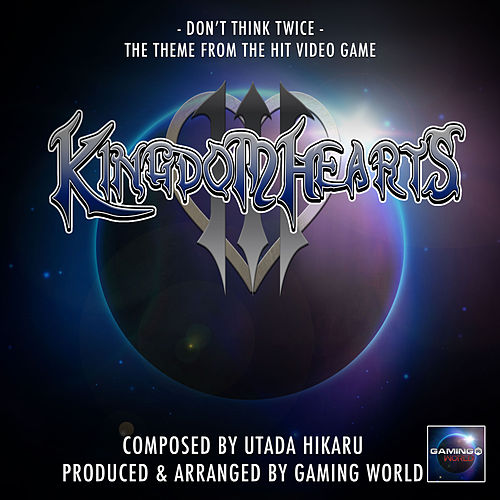 Don't Think Twice Theme (From'Kingdom Hearts') by Gaming World
