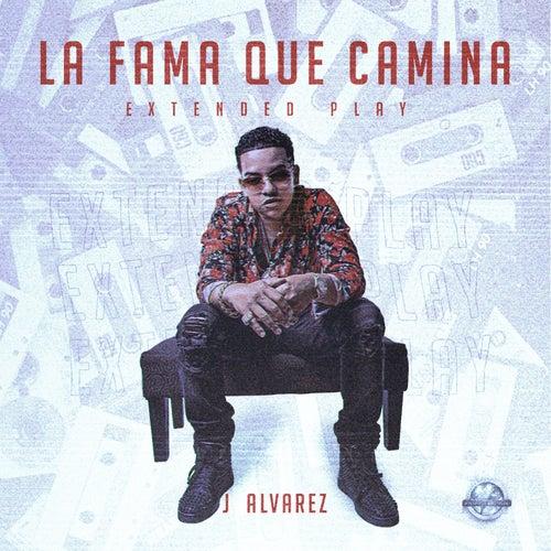 La Fama Que Camina Extended Play de J. Alvarez