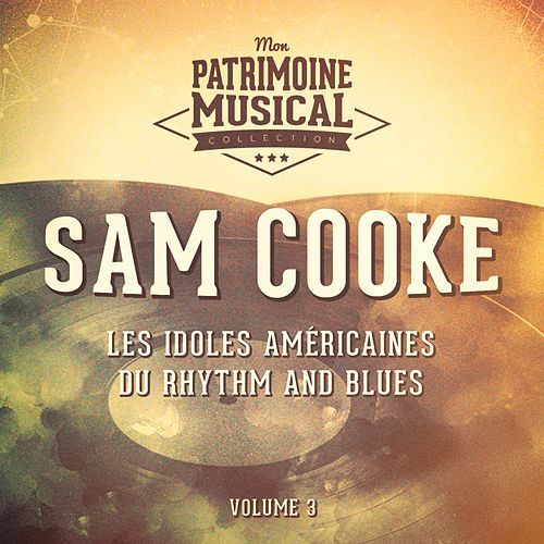Les idoles américaines du rhythm and blues : Sam Cooke, Vol. 3 by Sam Cooke