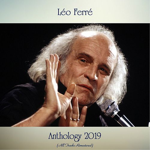 Anthology 2019 (All Tracks Remastered) by Leo Ferre