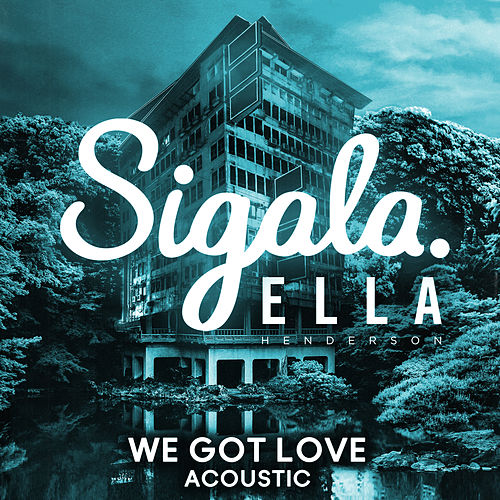 We Got Love (Acoustic) van Sigala