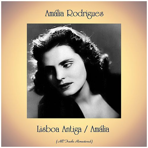Lisboa Antiga / Amália (All Tracks Remastered) de Amalia Rodrigues