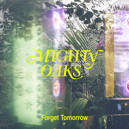 Forget Tomorrow von Mighty Oaks