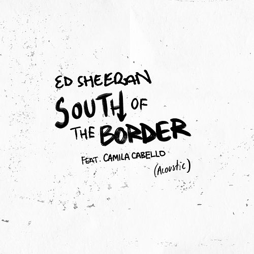 South of the Border (feat. Camila Cabello) (Acoustic) by Ed Sheeran