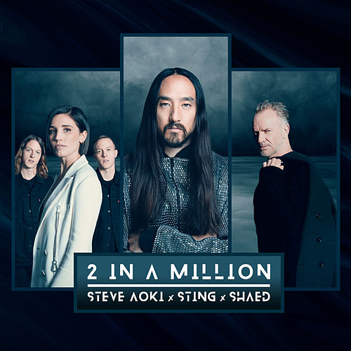 2 In A Million (feat. Sting & SHAED) by Steve Aoki, Sting, SHAED