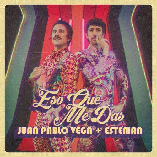 Eso Que Me Das de Juan Pablo Vega