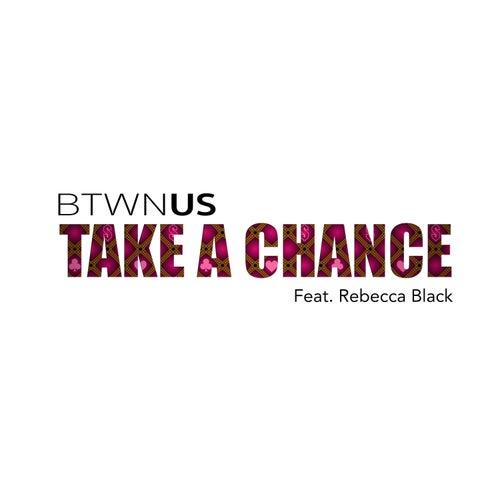Take A Chance (feat. Rebecca Black) by Btwn Us