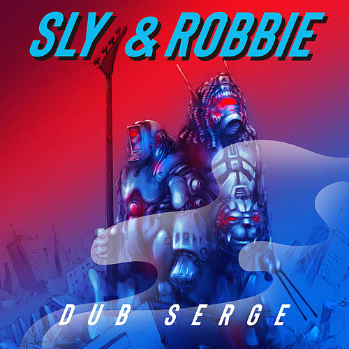 Sly & Robbie Dub Serge de Sly and Robbie