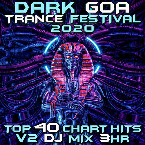 Dark Goa Trance Festival 2020 Top 40 Chart Hits, Vol. 2 (Goa Doc 3Hr DJ Mix) by Goa Doc