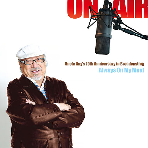Uncle Ray 70th Anniversary – Always On My Mind by Uncle Ray