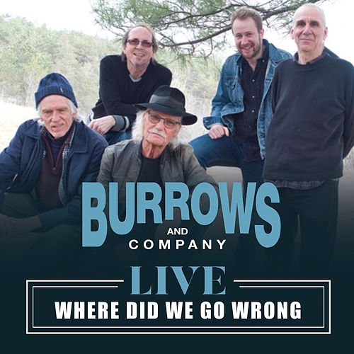 Where Did We Go Wrong (Live) von Burrows and Company