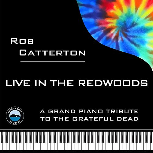 Live in the Redwoods: A Grand Piano Tribute to the Grateful Dead by Rob Catterton
