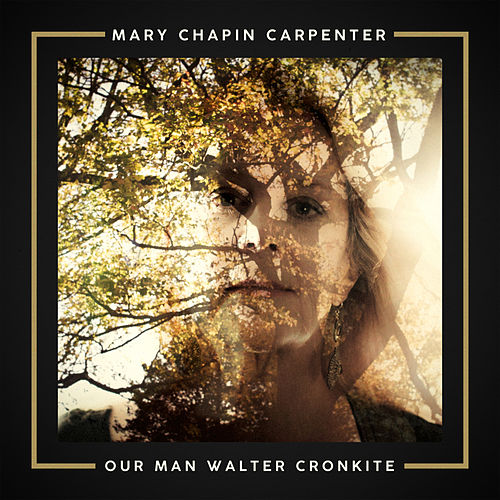 Our Man Walter Cronkite by Mary Chapin Carpenter