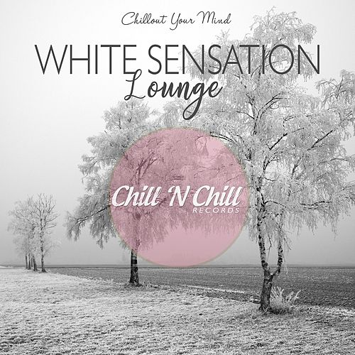 White Sensation Lounge (Chillout Your Mind) von Various Artists