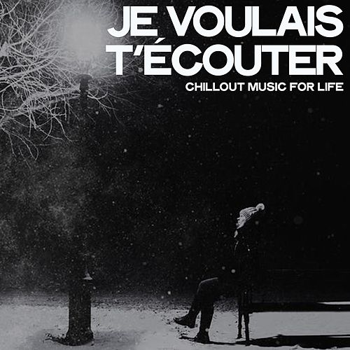 Je voulais t'écouter (Chillout Music For Life) by Various Artists