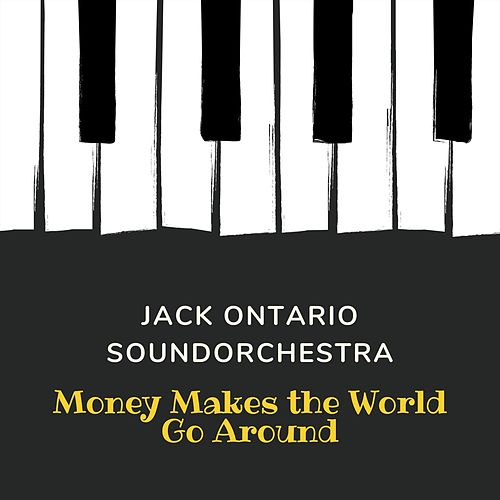Money Makes The World Go Around by Jack Ontario Soundorchestra