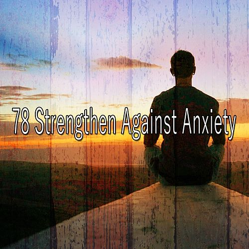 78 Strengthen Against Anxiety von Entspannungsmusik