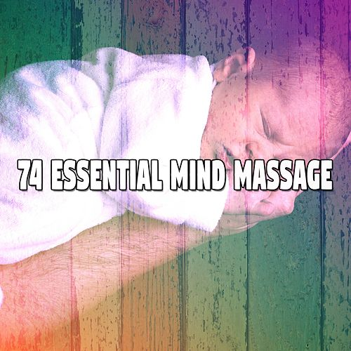 74 Essential Mind Massage von Best Relaxing SPA Music