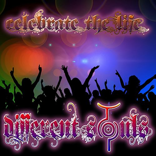 Celebrate the Life by Different Souls