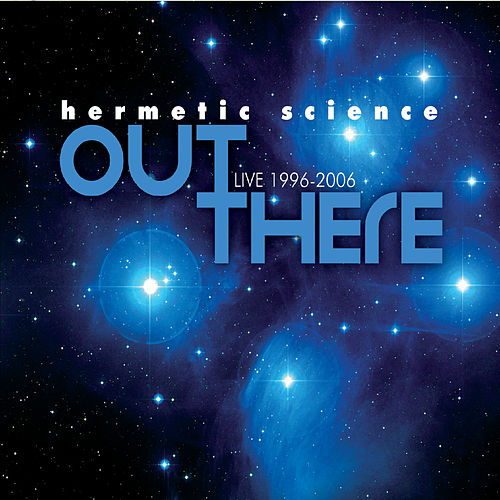 Out There: Live 1996-2006 von Hermetic Science