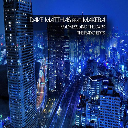 Madness and the Dark (The Radio Edits) [feat. Makeba] by Dave Matthias