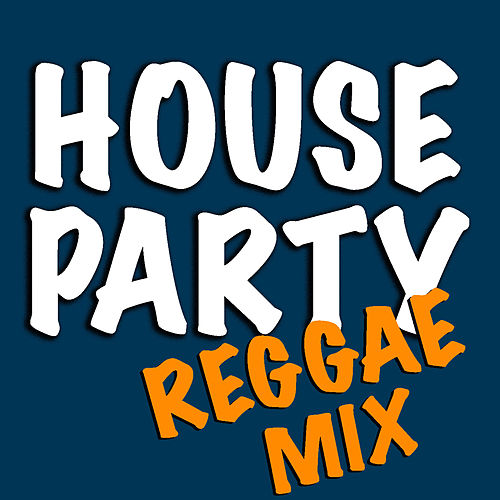 House Party Reggae Mix by Various Artists