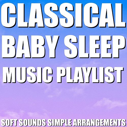 Classical Baby Sleep Music Playlist (Soft Sounds Simple Arrangements) von Blue Claw Philharmonic