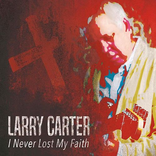 I Never Lost My Faith by Larry Carter
