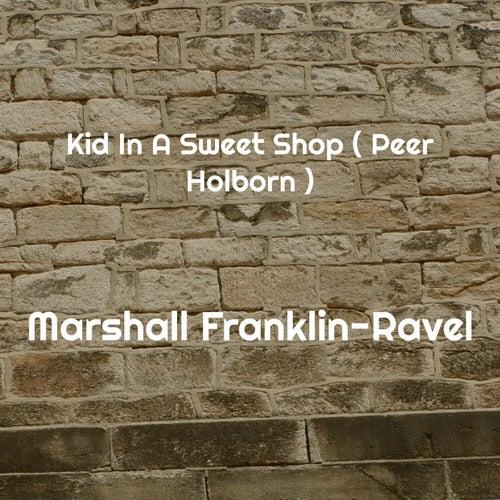 Kid In A Sweet Shop ( Peer Holborn ) von Marshall Franklin-Ravel